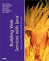 Building Web Services with Java: Making Sense of XML, Soap, Wsdl, and UDDI