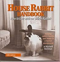 House Rabbit Handbook How to Live with an Urban Rabbit 5th Edition