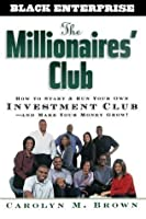 The Millionaires' Club: How to Start and Run Your Own Investment Club and Make Your Money Grow