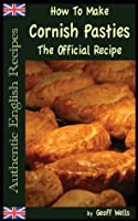 How To Make  Cornish Pasties: The Official Recipe (Authentic English Recipes)