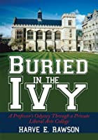 Buried in the Ivy: A Professor's Odyssey Through a Private Liberal Arts College