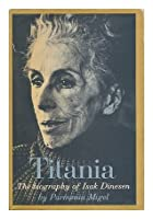 Titania: The Biography of Isak Dinesen
