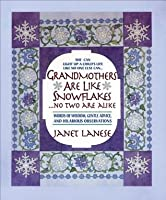 Grandmothers Are Like Snowflakes...No Two Are Alike: Words of Wisdom, Gentle Advice, & Hilarious Observations