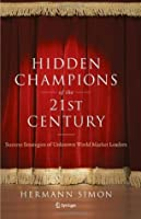 Hidden Champions of the Twenty-First Century: The Success Strategies of Unknown World Market Leaders