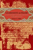 Guardians of Islam: Religious Authority and Muslim Communities of Late Medieval Spain