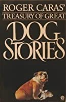 Roger Caras' Treasury of Great Dog Stories