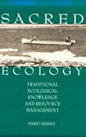 Sacred Ecology: Traditional Ecological Knowledge and Resource Management