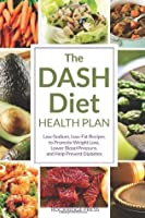 The Dash Diet Health Plan: Low-Sodium, Low-Fat Recipes to Promote Weight Loss, Lower Blood Pressure, and Help Prevent Diabetes