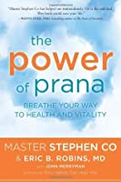 The Power of Prana: Breathe Your Way to Health and Vitality