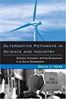 Alternative Pathways in Science & Industry: Activism, Innovation & the Environment in an Era of Globalization (Urban & Industrial Environments)