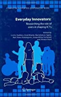 Everyday Innovators: Researching the Role of Users in Shaping ICTs (Computer Supported Cooperative Work)