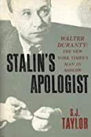 Stalin's Apologist: Walter Duranty: The New York Times's Man in Moscow: Walter Duranty - The New York Times's Man in Moscow