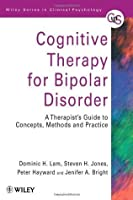 Cognitive Therapy for Bipolar Disorder: A Therapist's Guide to Concepts, Methods and Practice (Wiley Series in Clinical Psychology)