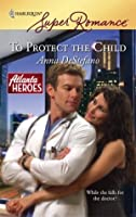 To Protect the Child (Harlequin Super Romance)