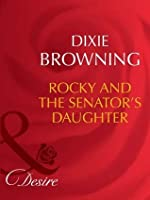 Rocky and the Senator's Daughter (Mills & Boon Desire) (Man of the Month - Book 79)