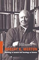 Robert K. Merton: Sociology of Science and Sociology as Science (A Columbia / SSRC Book)