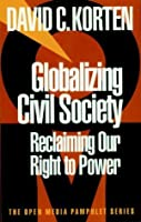 Globalizing Civil Society: Reclaiming Our Right to Power (Open Media Series)