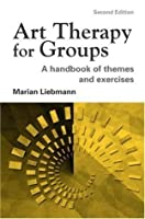 Art Therapy for Group: A Handbook of Themes and Exercises (Second Edition)