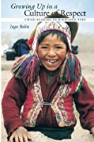 Growing Up in a Culture of Respect: Child Rearing in Highland Peru (Louann Atkins Temple Women & Culture Series)
