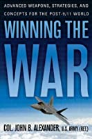 Winning the War: Advanced Weapons, Strategies, and Concepts for the Post-9/11 World
