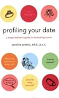 Profiling Your Date: A Smart Woman's Guide to Evaluating a Man