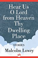 Hear Us O Lord from Heaven Thy Dwelling Place: Stories (Milestones in Canadian Literature)