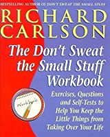 Don't Sweat the Small Stuff at Work: Simple Ways to Minimize Stress and Conflict While Bringing Out the Best in Yourself and Others