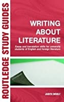 Writing About Literature: Essay and Translation Skills for University Students of English and Foreign Literature (Routledge Study Guides)