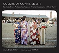 Colors of Confinement: Rare Color Photographs of Japanese American Incarceration in World War II (Documentary Arts and Culture)