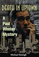 Death in Uptown (Paul Whelan, #1)
