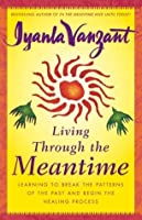 Living Through the Meantime: Learning to Break the Patterns of the Past and Beg