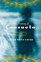The Meaning of Consuelo: A Novel