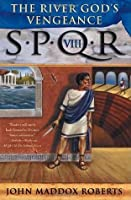 The River God's Vengeance (SPQR VIII)