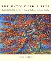 The Untouchable Tree: An Illustrated Guide to Earthly Wisdom & Arboreal Delights