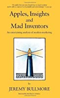 Apples, Insights and Mad Inventors: An Entertaining Analysis of Modern Marketing