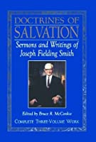 Doctrines of Salvation: Sermons and Writings of Joseph Fielding Smith: Volumes 1-3