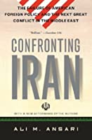 Confronting Iran: The Failure of American Foreign Policy and the Next Great Crisis in the Middle East and the Next Gre