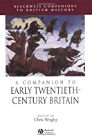 A Companion to Early Twentieth-Century Britain (Blackwell Companions to British History)