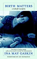 Birth Matters: How What We Don't Know About Nature, Bodies, and Surgery Can Hurt Us