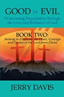 Good vs. Evil: Overcoming Degradation through the Love and Brilliance of God