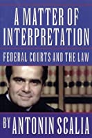 A Matter of Interpretation: Federal Courts and the Law: Federal Courts and the Law (The University Center for Human Values Series)