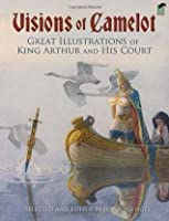 Visions of Camelot: Great Illustrations of King Arthur and His Court (Dover Fine Art, History of Art)