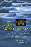 The Monotheists: Jews, Christians, and Muslims in Conflict and Competition, Volume I: The Peoples of God: 1