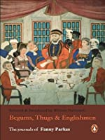 Begums, Thugs & Englishmen: The Journals of Fanny Parkes