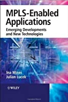 MPLS-Enabled Applications: Emerging Developments and New Technologies (Communications Networking & Distributed Systems)