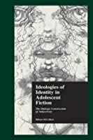 Ideologies of Identity in Adolescent Fiction: The Dialogic Construction of Subjectivity (Children's Literature and Culture)
