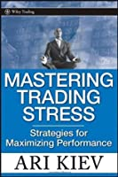 Mastering Trading Stress: Strategies for Maximizing Performance (Wiley Trading)