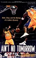 Ain't No Tomorrow: Kobe, Shaq and the Making of a Lakers Dynasty