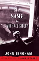 My Name is Michael Sibley: A Novel