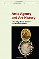 Art's Agency and Art History (New Interventions in Art History)